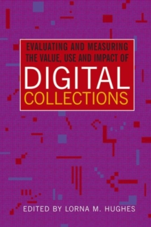 Evaluating and Measuring the Value, Use and Impact of Digital Collections, Paperback / softback Book