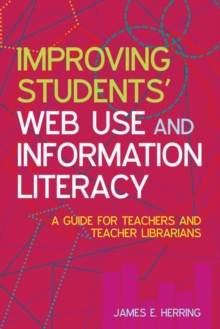 Improving Students' Web Use and Information Literacy : A Guide for Teachers and Teacher Librarians, Paperback / softback Book
