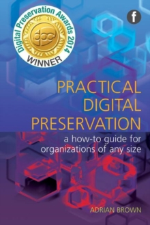 Practical Digital Preservation : A How-to Guide for Organizations of Any Size, Paperback Book