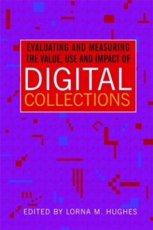 Evaluating and Measuring the Value, Use and Impact of Digital Collections, PDF eBook