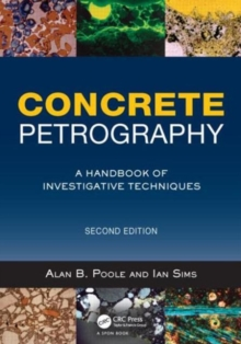 Concrete Petrography : A Handbook of Investigative Techniques, Second Edition, Hardback Book