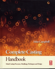 Complete Casting Handbook : Metal Casting Processes, Techniques and Design, Hardback Book