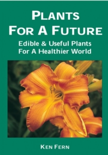 Plants for a Future : Edible and Useful Plants for a Healthier World, Paperback Book