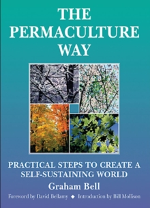 The Permaculture Way : Practical Steps to Create a Self-Sustaining World, Paperback Book