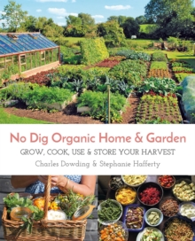 No Dig Organic Home & Garden : Grow, Cook, Use & Store Your Harvest, Paperback Book