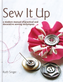 Sew It Up : A Modern Manual of Practical and Decorative Sewing Techniques, Hardback Book
