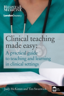 Clinical Teaching Made Easy : A Practical Guide to Teaching and Learning in a Clinical Setting, Paperback Book
