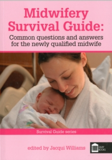 Midwifery Survival Guide : Common Questions and Answers for the Newly Qualified Midwife, Paperback Book