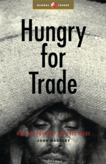 Hungry for Trade : How the Poor Pay for Free Trade, Paperback / softback Book