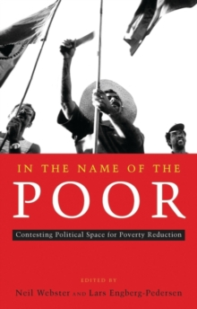 In the Name of the Poor : Contesting Political Space for Poverty Reduction, Paperback / softback Book