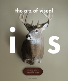 The A - Z of Visual Ideas : How to Solve any Creative Brief, Paperback Book