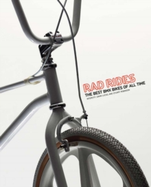 Rad Rides : The Best BMX Bikes of All Time, Paperback Book