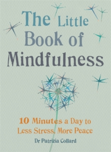 The Little Book of Mindfulness : 10 minutes a day to less stress, more peace, Paperback / softback Book