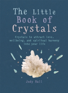 The Little Book of Crystals : Crystals to attract love, wellbeing and spiritual harmony into your life, Paperback Book