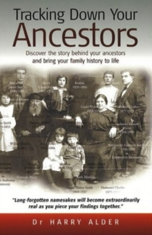 Tracking Down Your Ancestors : Discover the Story Behind Your Ancestors and Bring Your Family History to Life, Paperback Book