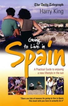 Going to Live in Spain : A Practical Guide to Enjoying a New Lifestyle in the Sun, Paperback Book