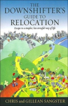 The Downshifters Guide to Relocation : Escape to a Simpler, Less Stressful Way of Life, Paperback Book