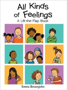 All Kinds of Feelings : a Lift-the-Flap Book, Hardback Book