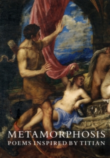 Metamorphosis : Poems Inspired by Titian, Paperback / softback Book