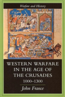 Western Warfare In The Age Of The Crusades, 1000-1300, Paperback / softback Book