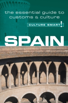 Spain - Culture Smart! : The Essential Guide to Customs and Culture, Paperback Book