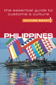 Philippines - Culture Smart! : The Essential Guide to Customs & Culture, Paperback / softback Book