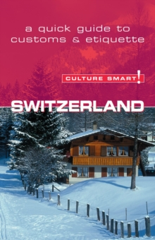 Switzerland - Culture Smart! : The Essential Guide to Customs and Culture, Paperback Book