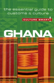 Ghana - Culture Smart! : The Essential Guide to Customs and Culture, Paperback Book