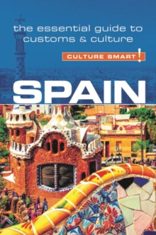 Spain - Culture Smart! The Essential Guide to Customs & Culture, Paperback Book