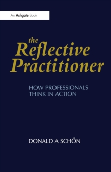 The Reflective Practitioner : How Professionals Think in Action, Paperback Book