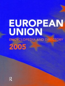 The European Union Encyclopedia and Directory 2005, Hardback Book