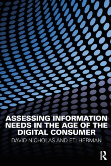 Assessing Information Needs in the Age of the Digital Consumer, Paperback / softback Book
