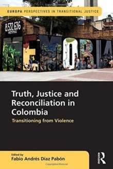 Truth, Justice and Reconciliation in Colombia : Transitioning from Violence, Hardback Book