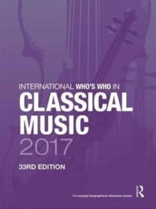 International Who's Who in Classical Music 2017, Hardback Book