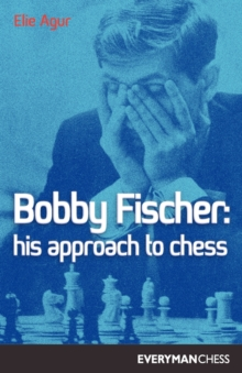 Bobby Fischer : His Approach to Chess, Paperback / softback Book