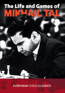 The Life and Games of Mikhail Tal, Paperback / softback Book