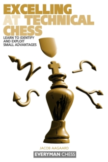 Excelling at Technical Chess : Learn to Identify and Exploit Small Advantages, Paperback Book