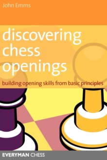 Discovering Chess Openings : Building A Repertoire From Basic Principles, Paperback Book