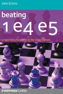 Beating 1 E4 E5 : A Repertoire for White in the Open Games, Paperback / softback Book