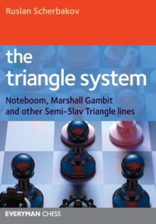 The Triangle System : Noteboom, Marshall Gambit and Other Semi-Slav Triangle Lines, Paperback Book