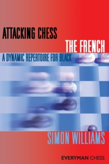 Attacking Chess: The French : A Dynamic Repertoire for Black, Paperback Book