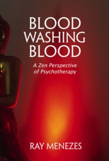 Blood Washing Blood : A Zen Perspective of Psychotherapy, Paperback Book