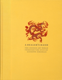 A Dealer's Hand : The Chinese Art World Through the Eyes of Giuseppe, Hardback Book