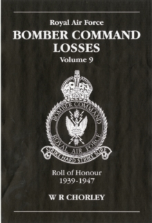 RAF Bomber Command Losses : Royal Air Force Bomber Command Losses: Roll of Honour 1939-1947 Roll of Honour, 1939-1947 v. 9, Paperback Book