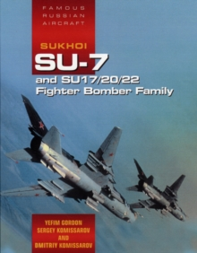 Famous Russian Aircraft: Sukhoi Su-7 and Su - 17/20/22 Fighter Bomber Family, Hardback Book