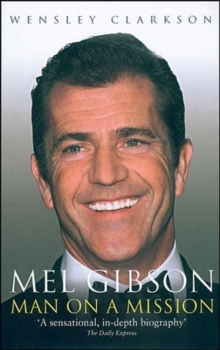 Mel Gibson : Man on a Mission, Paperback Book