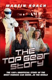 Top Gear Story : The 100% Unofficial Story of the Most Famous Car Show...In the World, Paperback Book