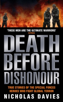 Death Before Dishonour : True Stories of the Special Force Heroes Who Fight Global Terror, Paperback Book