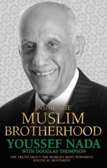 Inside the Muslim Brotherhood : The Authorised Biography of Youssef Nada, Hardback Book