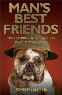 Man's Best Friends : True Stories of the World's Most Heroic Dogs, Paperback Book